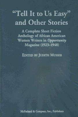 "Tell it to Us Easy and Other Stories: A Complete Short Fiction Anthology of African American Women Writers in ""Opportunity"" Magazine (1923-1948) (Hardback)"