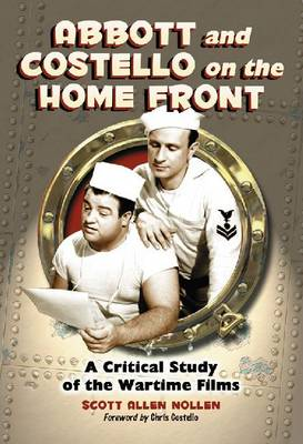 Abbott and Costello on the Home Front: A Critical Study of the Wartime Films (Hardback)