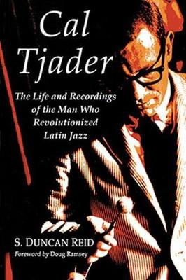 Cal Tjader: The Life and Recordings of the Man Who Revolutionized Latin Jazz (Paperback)