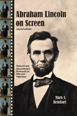 Abraham Lincoln on Screen: Fictional and Documentary Portrayals on Film and Television (Hardback)