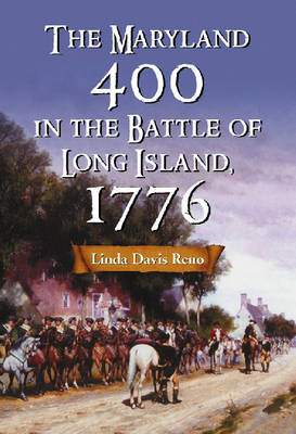 The Maryland 400 in the Battle of Long Island, 1776 (Hardback)