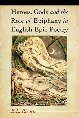 Heroes, Gods and the Role of Epiphany in English Epic Poetry (Paperback)