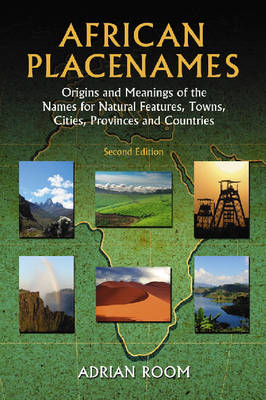 African Placenames: Origins and Meanings of the Names for Natural Features, Towns, Cities, Provinces and Countries (Hardback)