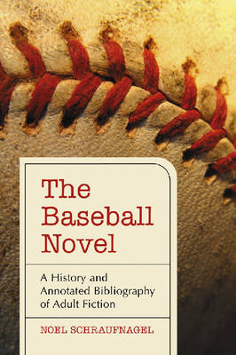 The Baseball Novel: A History and Annotated Bibliography of Adult Fiction (Paperback)
