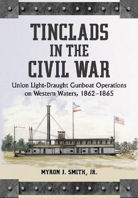 Tinclads in the Civil War: Union Light-draught Gunboat Operations on Western Waters, 1862-1865 (Paperback)