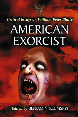 American Exorcist: Critical Essays on William Peter Blatty (Paperback)