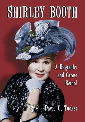 Shirley Booth: A Biography and Career Record (Paperback)