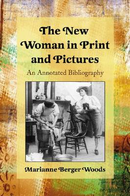 The New Woman in Print and Pictures: An Annotated Bibliography (Paperback)