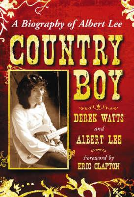 Country Boy: A Biography of Albert Lee (Hardback)