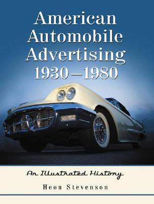 American Automobile Advertising, 1930-1980: An Illustrated History (Hardback)