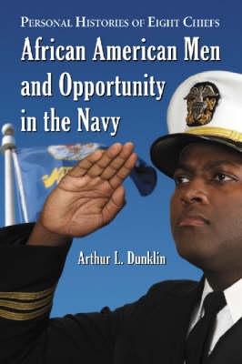 African American Men and Opportunity in the Navy: Personal Histories of Eight Officers (Paperback)