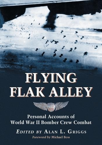 Flying Flak Alley: Personal Accounts of World War II Bomber Crew Combat (Paperback)