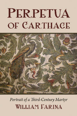 Perpetua of Carthage: Portrait of a Third-century Martyr (Paperback)