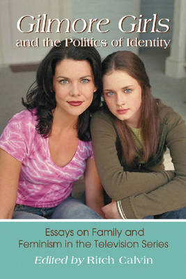 Gilmore Girls and the Politics of Identity: Essays on Family and Feminism in the Television Series (Paperback)