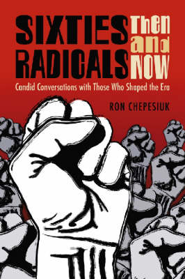 Sixties Radicals, Then and Now: Candid Conversations with Those Who Shaped the Era (Paperback)