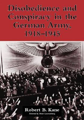 Disobedience and Conspiracy in the German Army, 1918-1945 (Paperback)