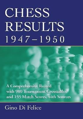 Chess Results, 1947-1950: A Comprehensive Record with 980 Tournament Crosstables and 155 Match Scores, with Sources (Paperback)