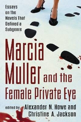 Marcia Muller and the Female Private Eye: Essays on the Novels That Defined a Subgenre (Paperback)