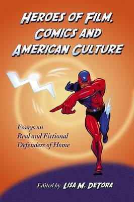 Heroes of Film, Comics and American Culture: Essays on Real and Fictional Defenders of Home (Paperback)