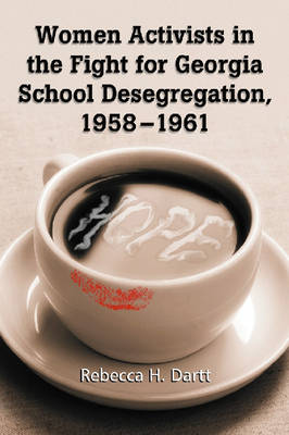 Women Activists in the Fight for Georgia School Desegregation, 1958-1961 (Paperback)