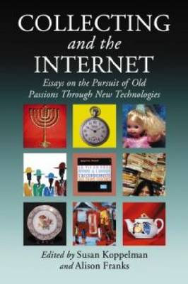 Collecting and the Internet: Essays on the Pursuit of Old Passions Through New Technologies (Paperback)
