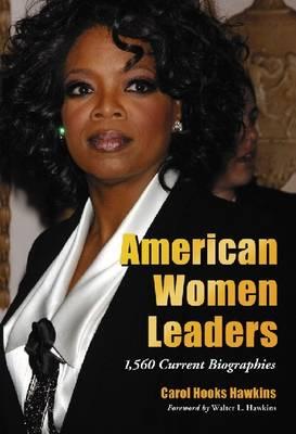 American Women Leaders: 1,558 Current Biographies (Hardback)