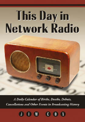 This Day in Network Radio: A Daily Calendar of Births, Deaths, Debuts, Cancellations and Other Events in Broadcasting History (Paperback)