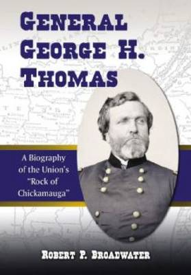 """General George H. Thomas: A Biography of the Union's """"""""Rock of Chickamauga (Paperback)"""