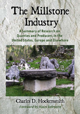 The Millstone Industry: A Summary of Research on Quarries and Producers in the United States, Europe and Elsewhere (Paperback)