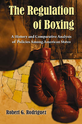 The Regulation of Boxing: A History and Comparative Analysis of Policies Among American States (Paperback)