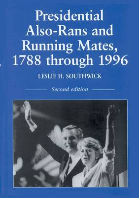 Presidential Also-rans and Running Mates, 1788 Through 1996 (Paperback)