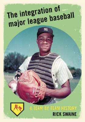 The Integration of Major League Baseball: A Team by Team History (Hardback)