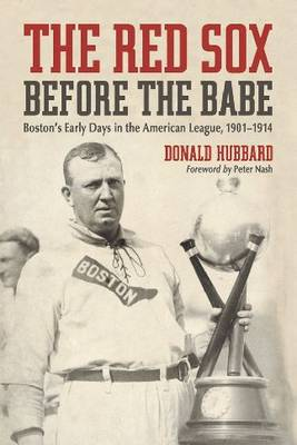 The Red Sox Before the Babe: Boston's Early Days in the American League, 1901-1914 (Paperback)
