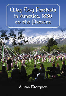 May Day Festivals in America, 1830 to the Present (Hardback)