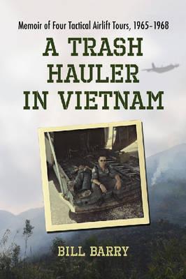 A Trash Hauler in Vietnam: Memoir of Four Tactical Airlift Tours, 1965-1968 (Paperback)