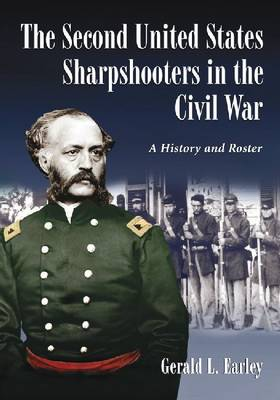 The Second United States Sharpshooters in the Civil War: A History and Roster (Hardback)