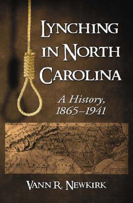 Lynching in North Carolina: A History, 1865-1941 (Hardback)