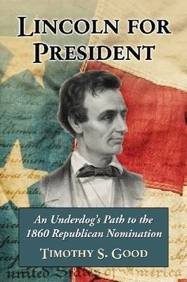 Lincoln for President: An Underdog's Path to the 1860 Republican Nomination (Paperback)