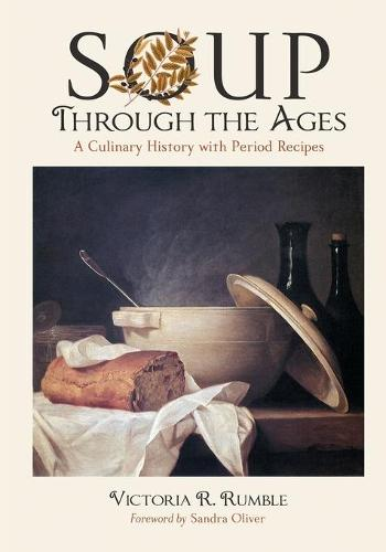 Soup Through the Ages: A Culinary History with Period Recipes (Paperback)