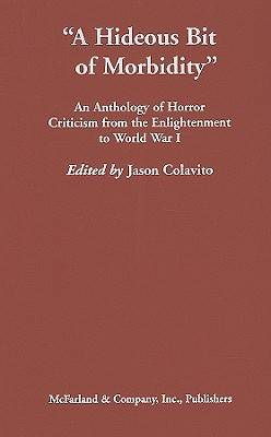 A Hideous Bit of Morbidity: An Anthology of Horror Criticism from the Enlightenment to World War I (Hardback)
