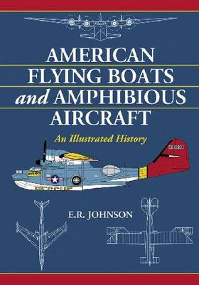 American Flying Boats and Amphibious Aircraft: An Illustrated History (Paperback)