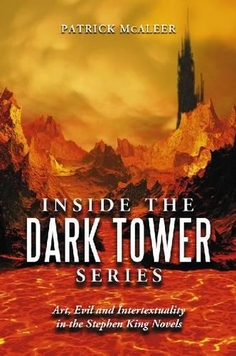 """Inside the """"Dark Tower"""" Series: Art, Evil and Intertextuality in the Stephen King Novels (Paperback)"""