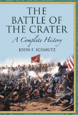 The Battle of the Crater: A Complete History (Hardback)