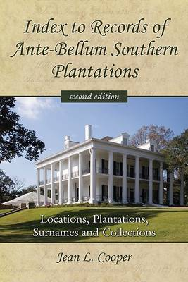 Index to Records of Ante-Bellum Southern Plantations: Locations, Plantations, Surnames and Collections (Paperback)