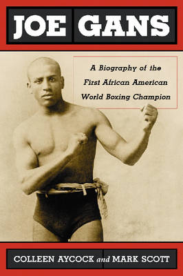 Joe Gans: A Biography of the First African American World Boxing Champion (Paperback)
