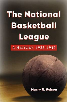 The National Basketball League: A History, 1935-1949 (Paperback)