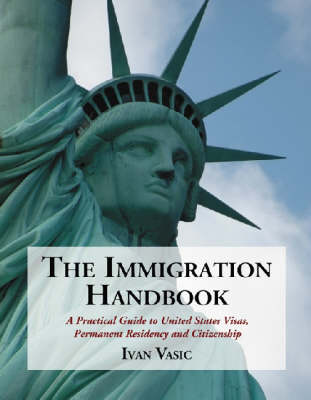 The Immigration Handbook: A Practical Guide to United States Visas, Permanent Residency and Citizenship (Paperback)