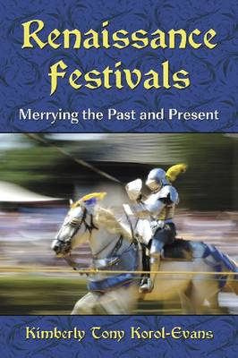 Renaissance Festivals: Merrying the Past and Present (Paperback)