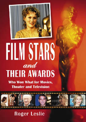 Film Stars and Their Awards: Who Won What for Movies, Theater and Television (Paperback)