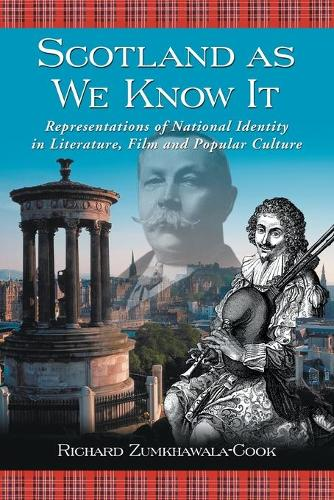 Scotland as We Know it: Representations of National Identity in Literature, Film and Popular Culture (Paperback)